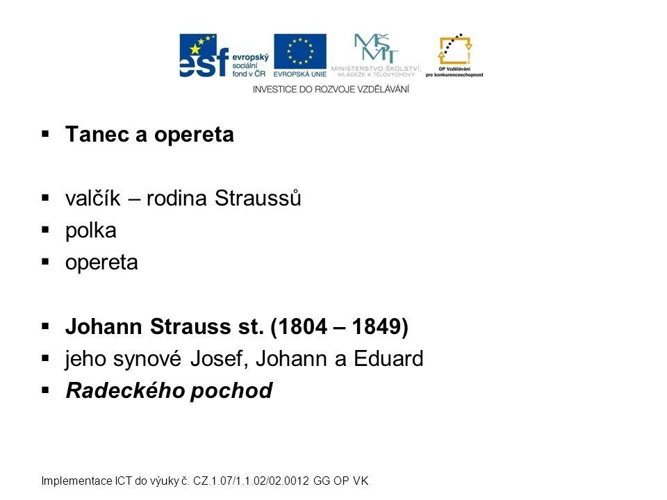  Tanec a opereta  valčík – rodina Straussů  polka  opereta  Johann Strauss st. (1804 – 1849)  jeho synové Josef, Johann a Eduard  Radeckého poc