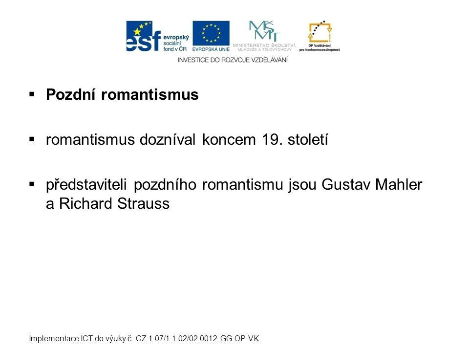  Pozdní romantismus  romantismus dozníval koncem 19. století  představiteli pozdního romantismu jsou Gustav Mahler a Richard Strauss Implementace I