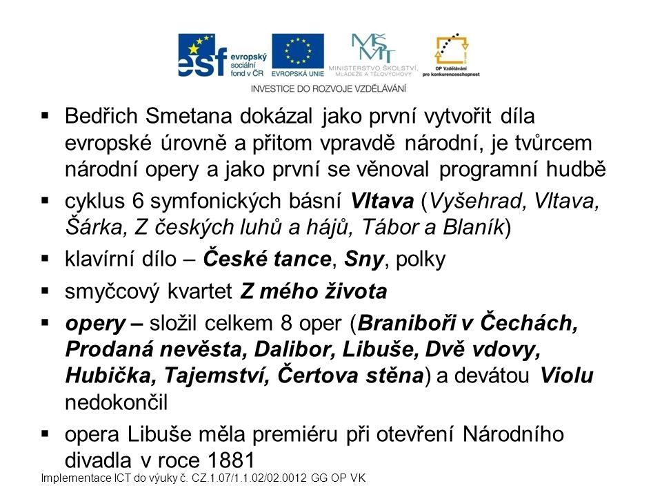  Bedřich Smetana dokázal jako první vytvořit díla evropské úrovně a přitom vpravdě národní, je tvůrcem národní opery a jako první se věnoval programn