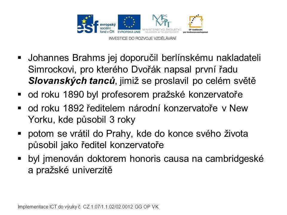  Johannes Brahms jej doporučil berlínskému nakladateli Simrockovi, pro kterého Dvořák napsal první řadu Slovanských tanců, jimiž se proslavil po celé