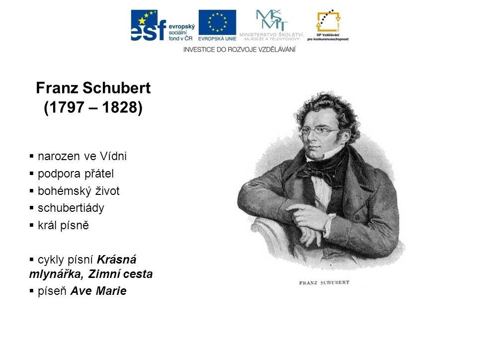 Franz Schubert (1797 – 1828)  narozen ve Vídni  podpora přátel  bohémský život  schubertiády  král písně  cykly písní Krásná mlynářka, Zimní ces