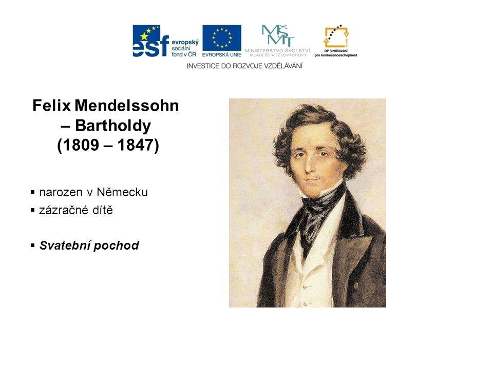 Felix Mendelssohn – Bartholdy (1809 – 1847)  narozen v Německu  zázračné dítě  Svatební pochod