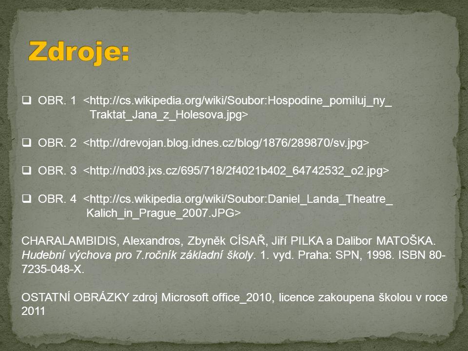  OBR. 1 <http://cs.wikipedia.org/wiki/Soubor:Hospodine_pomiluj_ny_ Traktat_Jana_z_Holesova.jpg>  OBR. 2  OBR. 3  OBR. 4 <http://cs.wikipedia.org/w