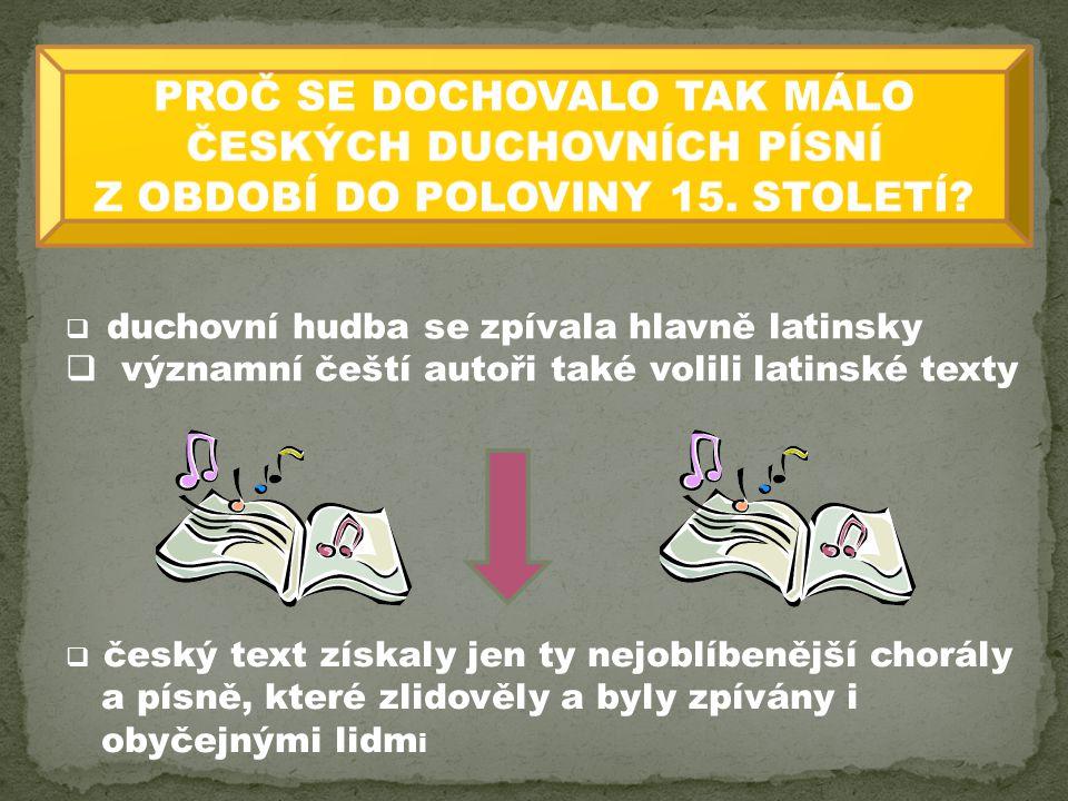  duchovní hudba se zpívala hlavně latinsky  významní čeští autoři také volili latinské texty  český text získaly jen ty nejoblíbenější chorály a pí