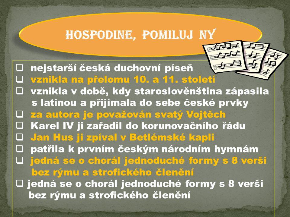HOSPODINE, POMILUJ NY  nejstarší česká duchovní píseň  vznikla na přelomu 10. a 11. století  vznikla v době, kdy staroslověnština zápasila s latino