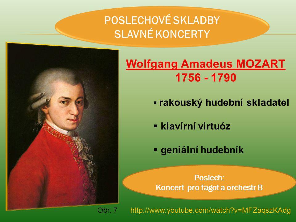 POSLECHOVÉ SKLADBY SLAVNÉ KONCERTY Wolfgang Amadeus MOZART 1756 - 1790  rakouský hudební skladatel  klavírní virtuóz  geniální hudebník Poslech: Ko