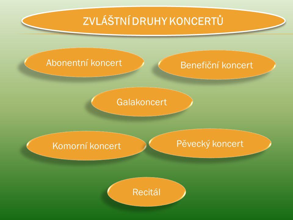 ZVLÁŠTNÍ DRUHY KONCERTŮ Abonentní koncert Benefiční koncert Galakoncert Komorní koncert Pěvecký koncert Recitál