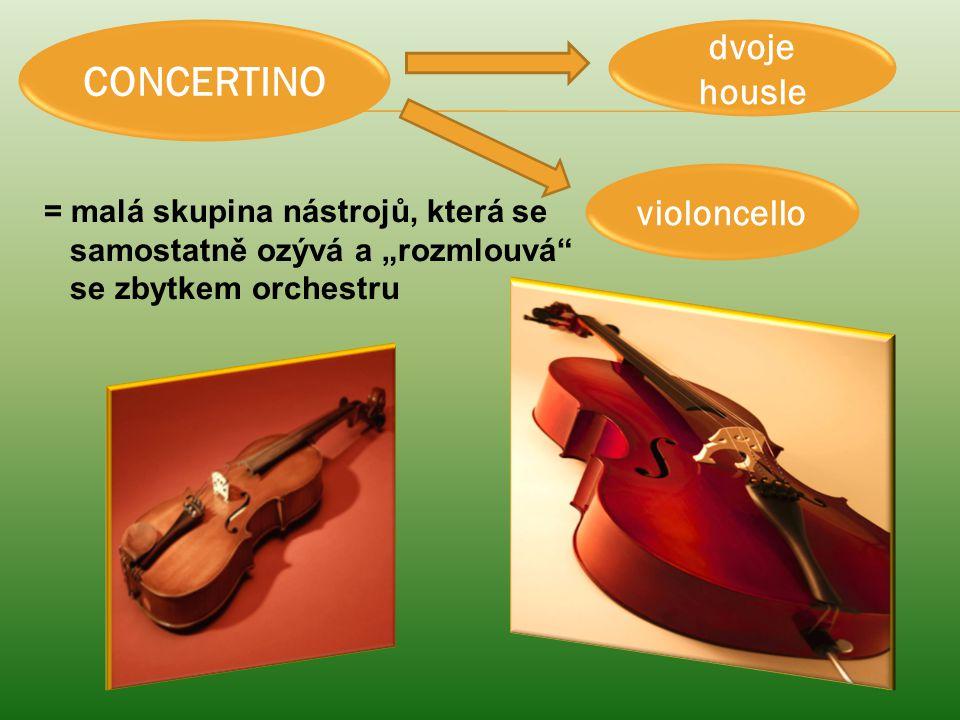 """CONCERTINO dvoje housle violoncello = malá skupina nástrojů, která se samostatně ozývá a """"rozmlouvá"""" se zbytkem orchestru"""