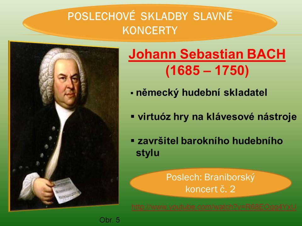 POSLECHOVÉ SKLADBY SLAVNÉ KONCERTY Johann Sebastian BACH (1685 – 1750)  německý hudební skladatel  virtuóz hry na klávesové nástroje  završitel bar