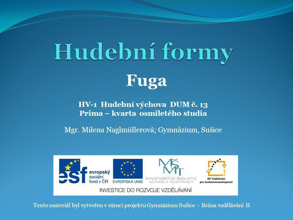 HV-1 Hudební výchova DUM č. 13 Prima – kvarta osmiletého studia Mgr. Milena Naglmüllerová; Gymnázium, Sušice Tento materiál byl vytvořen v rámci proje