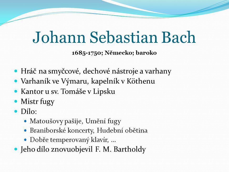 Johann Sebastian Bach Hráč na smyčcové, dechové nástroje a varhany Varhaník ve Výmaru, kapelník v Köthenu Kantor u sv. Tomáše v Lipsku Mistr fugy Dílo