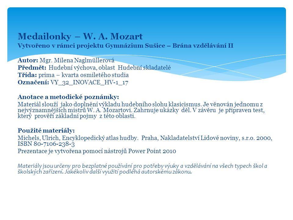 Medailonky – W. A. Mozart Vytvořeno v rámci projektu Gymnázium Sušice – Brána vzdělávání II Autor: Mgr. Milena Naglmüllerová Předmět: Hudební výchova,