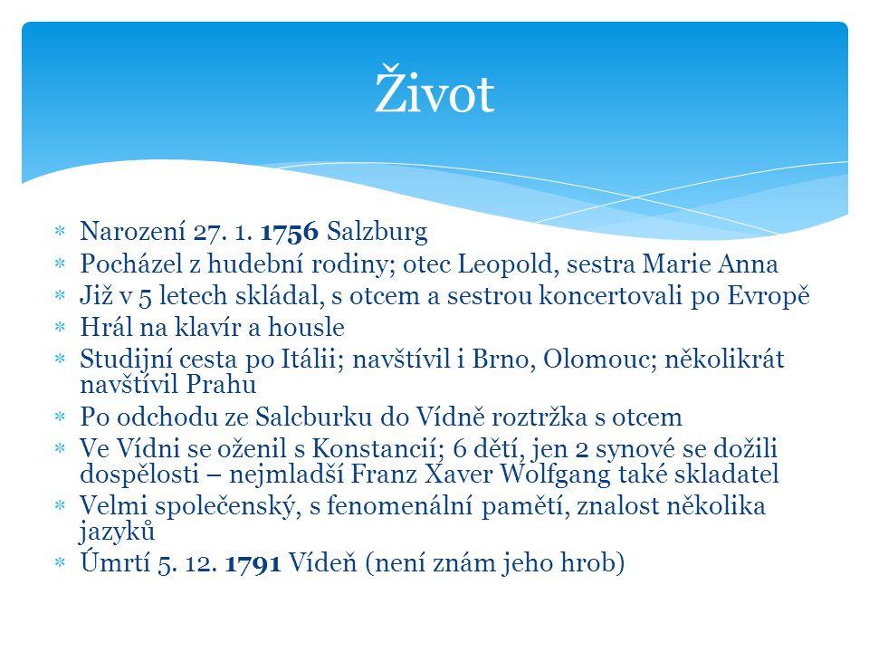 Narození 27. 1. 1756 Salzburg  Pocházel z hudební rodiny; otec Leopold, sestra Marie Anna  Již v 5 letech skládal, s otcem a sestrou koncertovali