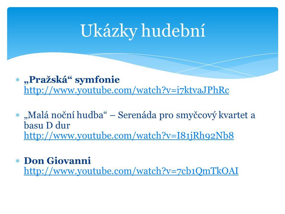""" """"Pražská"""" symfonie http://www.youtube.com/watch?v=i7ktvaJPhRc http://www.youtube.com/watch?v=i7ktvaJPhRc  """"Malá noční hudba"""" – Serenáda pro smyčcov"""