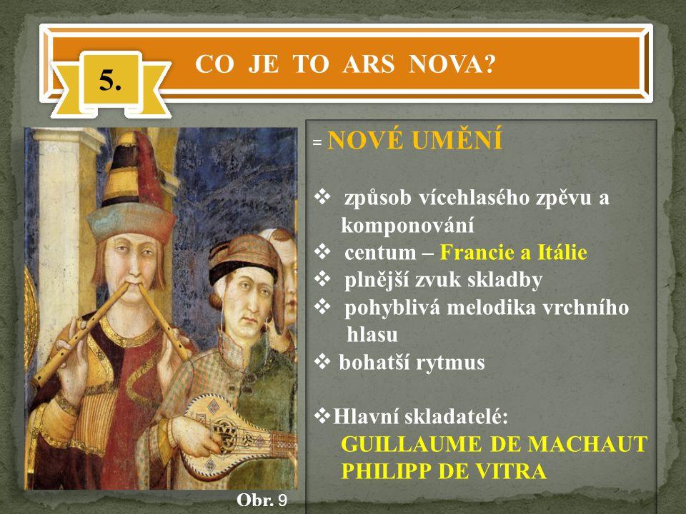 CO JE TO ARS NOVA? 5. = NOVÉ UMĚNÍ  způsob vícehlasého zpěvu a komponování  centum – Francie a Itálie  plnější zvuk skladby  pohyblivá melodika vr