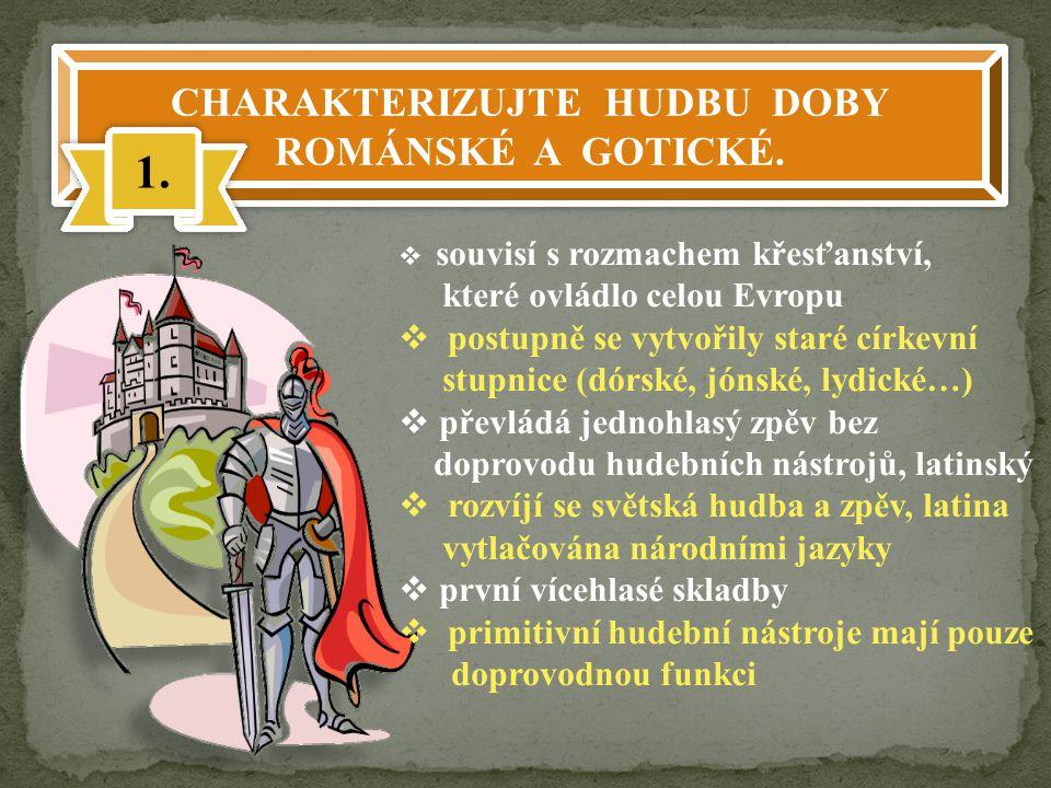 CHARAKTERIZUJTE HUDBU DOBY ROMÁNSKÉ A GOTICKÉ. 1.  souvisí s rozmachem křesťanství, které ovládlo celou Evropu  postupně se vytvořily staré církevní