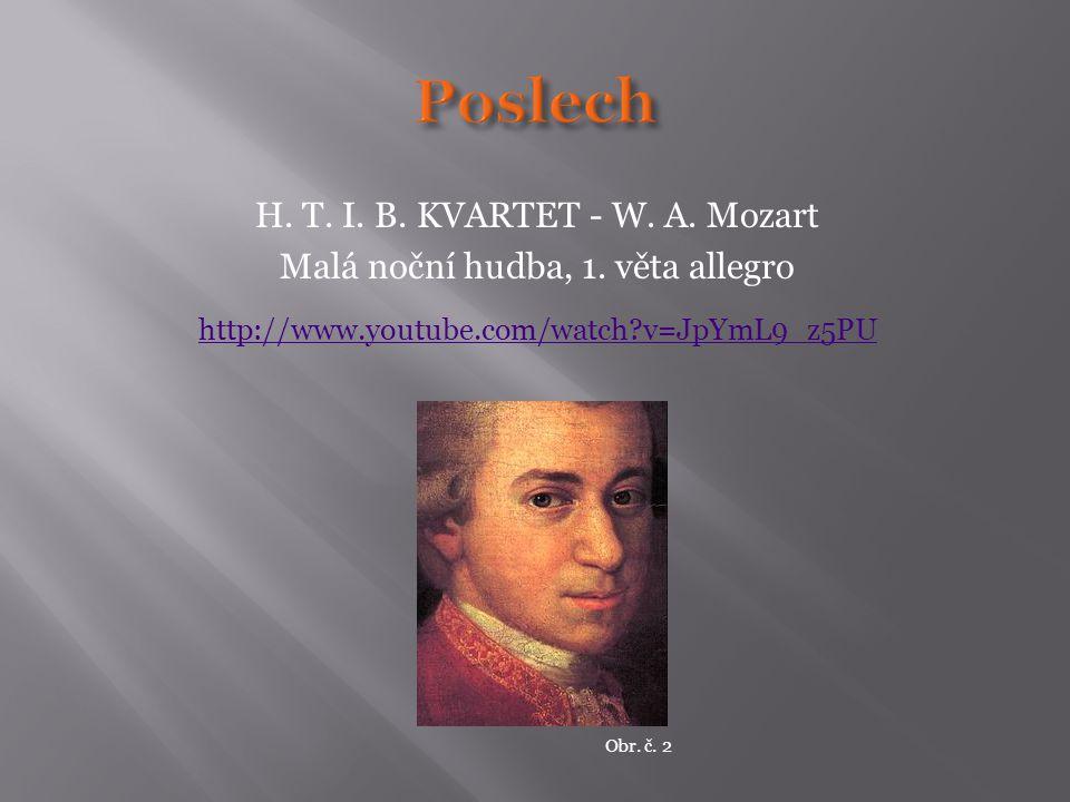 H. T. I. B. KVARTET - W. A. Mozart Malá noční hudba, 1. věta allegro http://www.youtube.com/watch?v=JpYmL9_z5PU Obr. č. 2