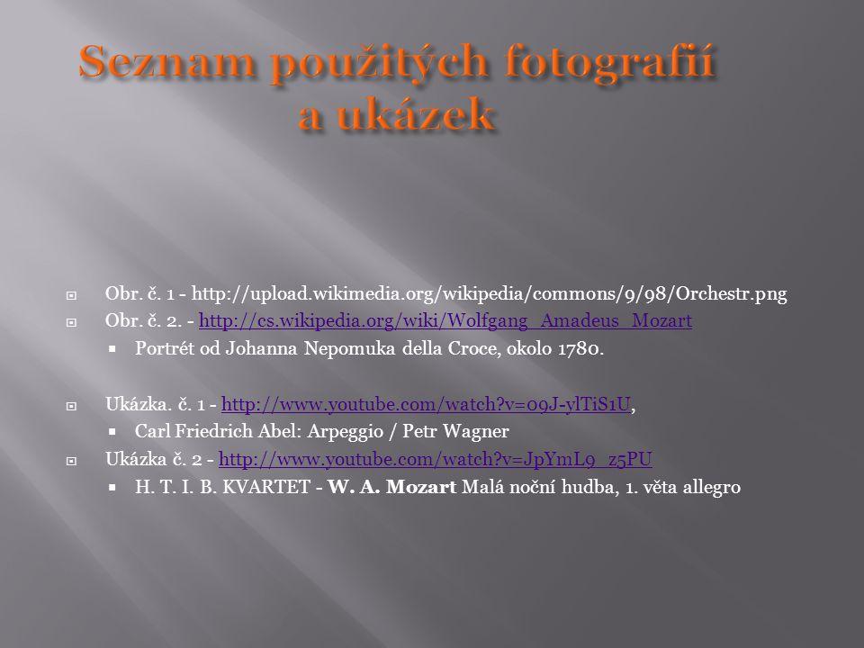  Obr. č. 1 - http://upload.wikimedia.org/wikipedia/commons/9/98/Orchestr.png  Obr. č. 2. - http://cs.wikipedia.org/wiki/Wolfgang_Amadeus_Mozarthttp: