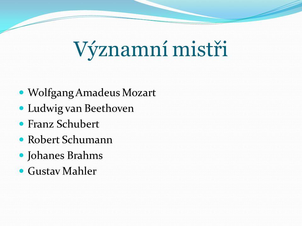 Významní mistři Wolfgang Amadeus Mozart Ludwig van Beethoven Franz Schubert Robert Schumann Johanes Brahms Gustav Mahler