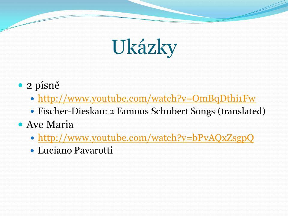Ukázky 2 písně http://www.youtube.com/watch?v=OmBqDthi1Fw Fischer-Dieskau: 2 Famous Schubert Songs (translated) Ave Maria http://www.youtube.com/watch