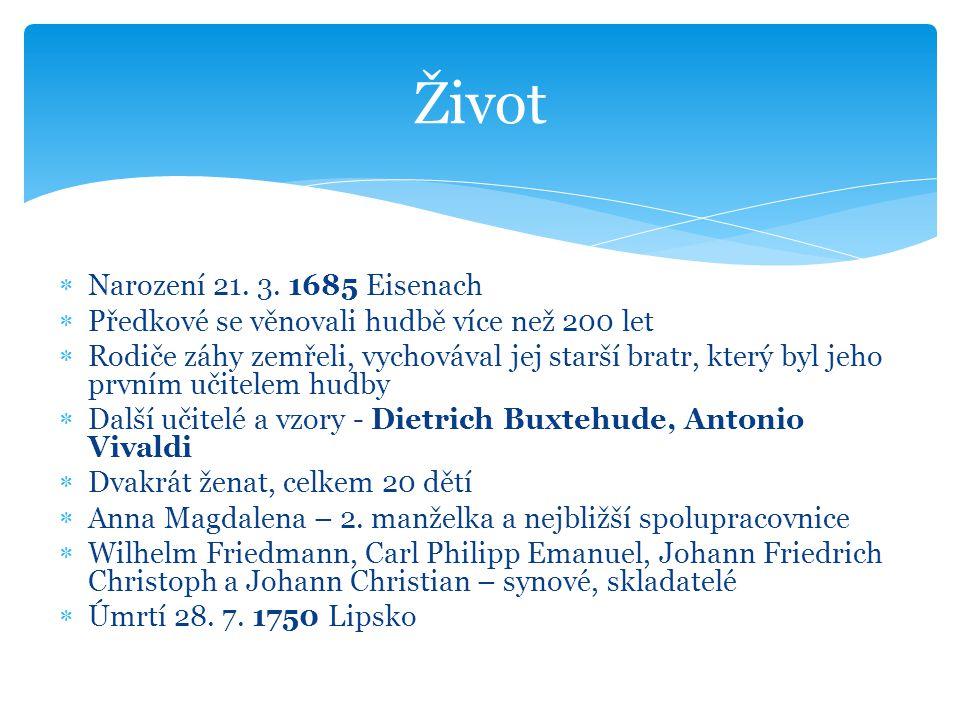  Narození 21. 3. 1685 Eisenach  Předkové se věnovali hudbě více než 200 let  Rodiče záhy zemřeli, vychovával jej starší bratr, který byl jeho první