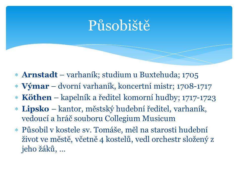  Arnstadt – varhaník; studium u Buxtehuda; 1705  Výmar – dvorní varhaník, koncertní mistr; 1708-1717  Köthen – kapelník a ředitel komorní hudby; 17
