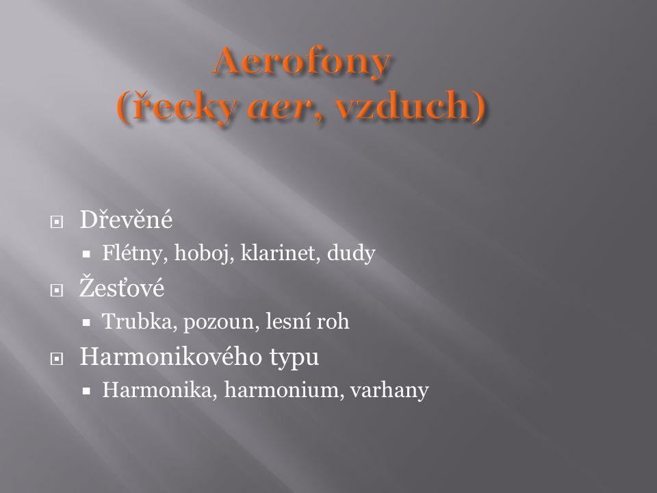  Dřevěné  Flétny, hoboj, klarinet, dudy  Žesťové  Trubka, pozoun, lesní roh  Harmonikového typu  Harmonika, harmonium, varhany