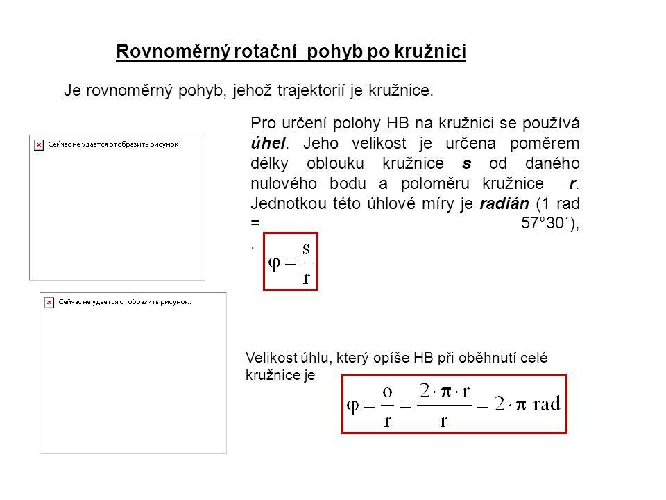 Rovnoměrný rotační pohyb po kružnici Je rovnoměrný pohyb, jehož trajektorií je kružnice.
