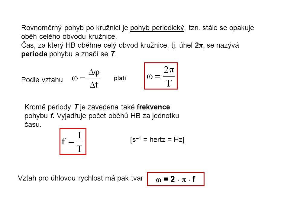 Rovnoměrný pohyb po kružnici je pohyb periodický, tzn.
