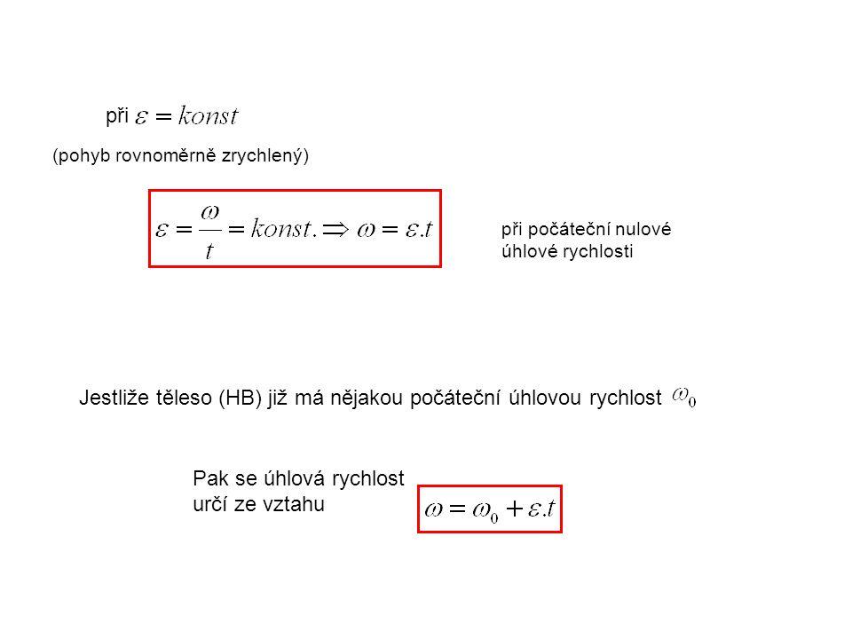 Jestliže těleso (HB) již má nějakou počáteční úhlovou rychlost Pak se úhlová rychlost určí ze vztahu při (pohyb rovnoměrně zrychlený) při počáteční nulové úhlové rychlosti