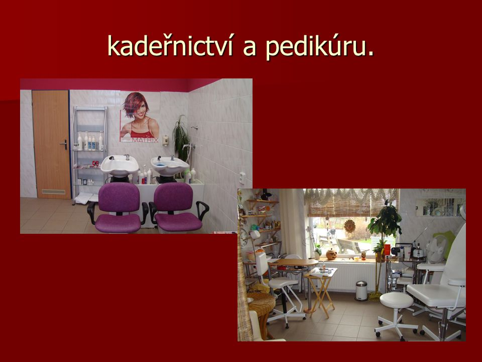 kadeřnictví a pedikúru.