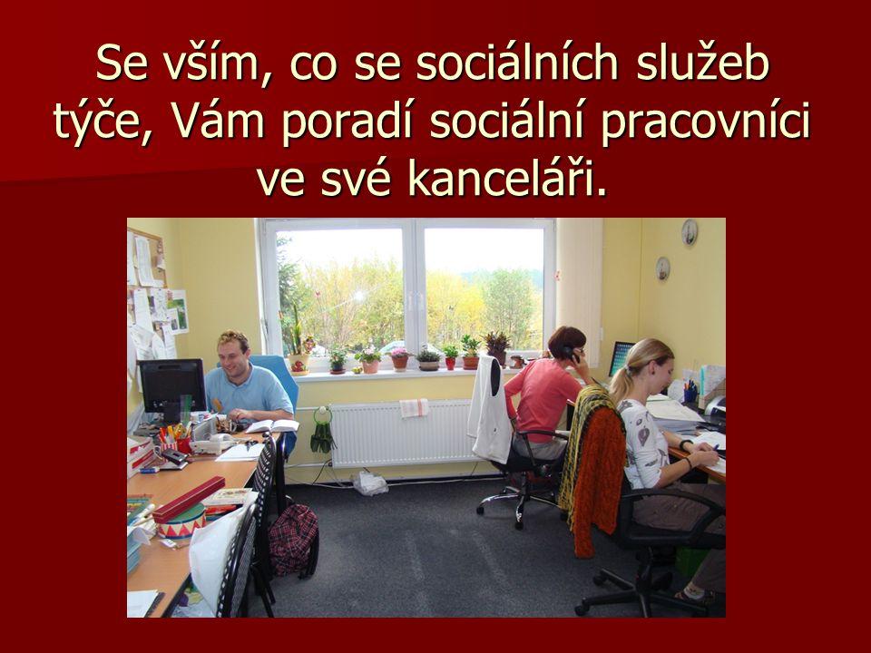 Se vším, co se sociálních služeb týče, Vám poradí sociální pracovníci ve své kanceláři.