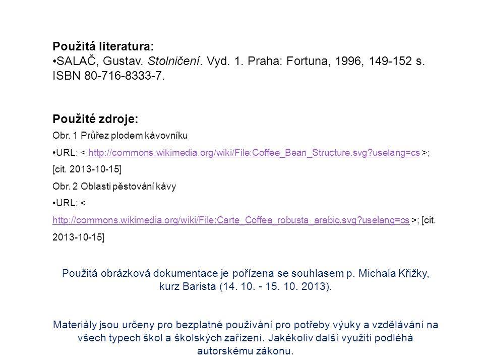 Použitá literatura: SALAČ, Gustav. Stolničení. Vyd. 1. Praha: Fortuna, 1996, 149-152 s. ISBN 80-716-8333-7. Použité zdroje: Obr. 1 Průřez plodem kávov