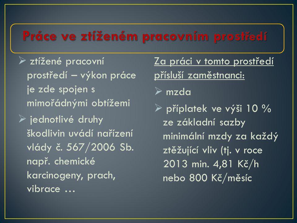  ztížené pracovní prostředí – výkon práce je zde spojen s mimořádnými obtížemi  jednotlivé druhy škodlivin uvádí nařízení vlády č.