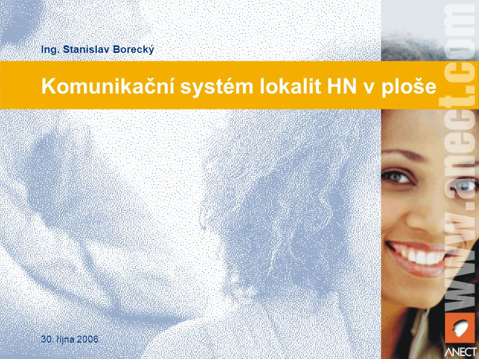 Komunikační systém lokalit HN v ploše Ing. Stanislav Borecký 30. října 2006