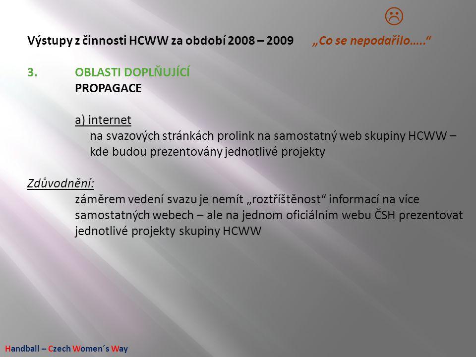 """Handball – Czech Women´s Way Výstupy z činnosti HCWW za období 2008 – 2009 """"Co se nepodařilo….."""" 3.OBLASTI DOPLŇUJÍCÍ PROPAGACE a) internet na svazový"""