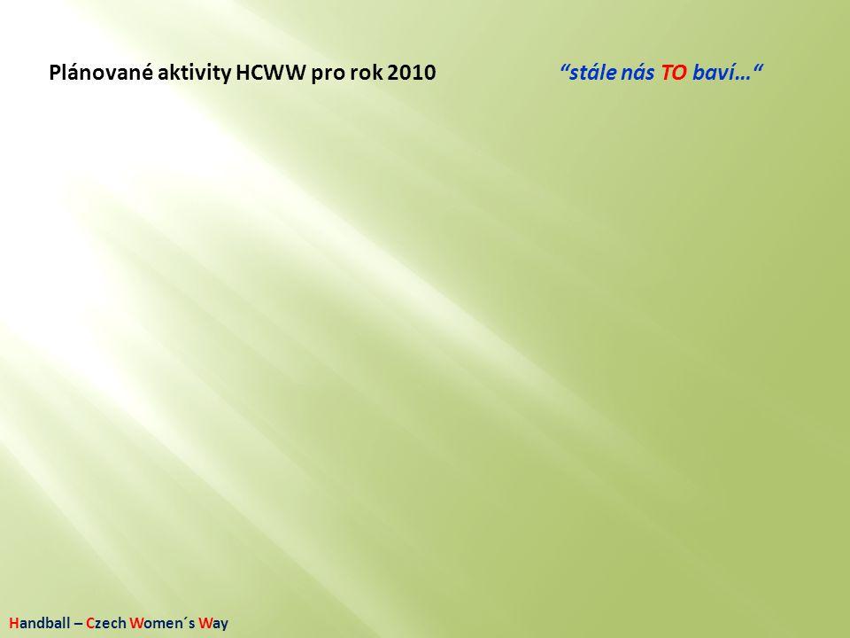 """Handball – Czech Women´s Way Plánované aktivity HCWW pro rok 2010""""stále nás TO baví…"""""""
