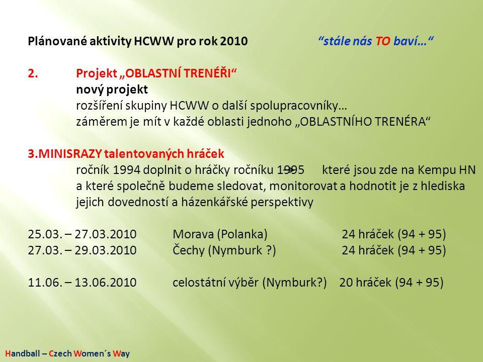 """Handball – Czech Women´s Way Plánované aktivity HCWW pro rok 2010""""stále nás TO baví…"""" 2. Projekt """"OBLASTNÍ TRENÉŘI"""" nový projekt rozšíření skupiny HCW"""