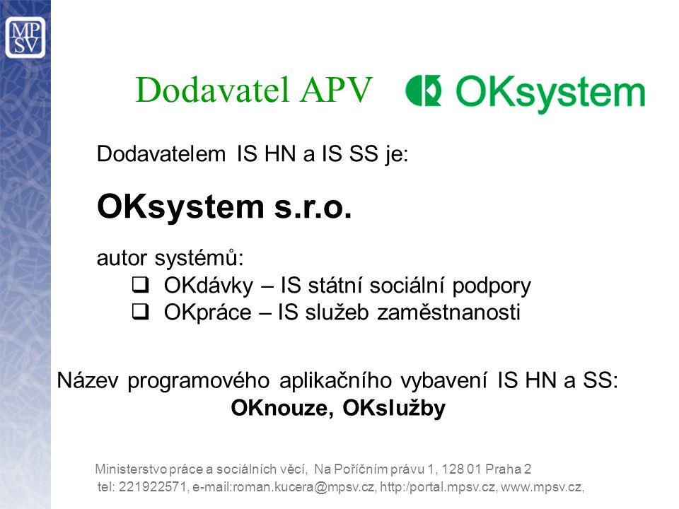 Dodavatel APV Dodavatelem IS HN a IS SS je: OKsystem s.r.o. autor systémů:  OKdávky – IS státní sociální podpory  OKpráce – IS služeb zaměstnanosti