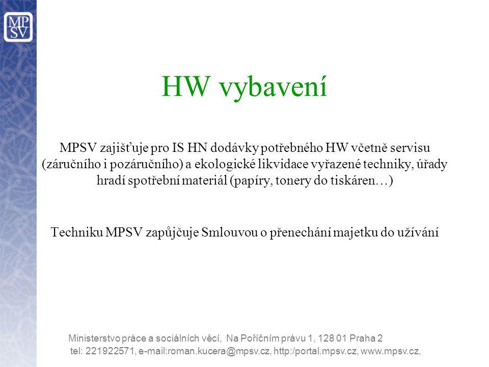 Ministerstvo práce a sociálních věcí, Na Poříčním právu 1, 128 01 Praha 2 HW vybavení MPSV zajišťuje pro IS HN dodávky potřebného HW včetně servisu (z