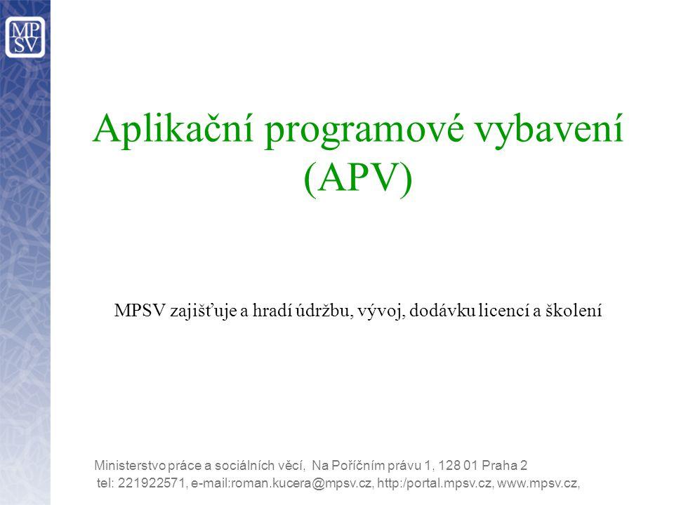 tel: 221922571, e-mail:roman.kucera@mpsv.cz, http:/portal.mpsv.cz, www.mpsv.cz, Ministerstvo práce a sociálních věcí, Na Poříčním právu 1, 128 01 Praha 2 Aplikační programové vybavení (APV) MPSV zajišťuje a hradí údržbu, vývoj, dodávku licencí a školení