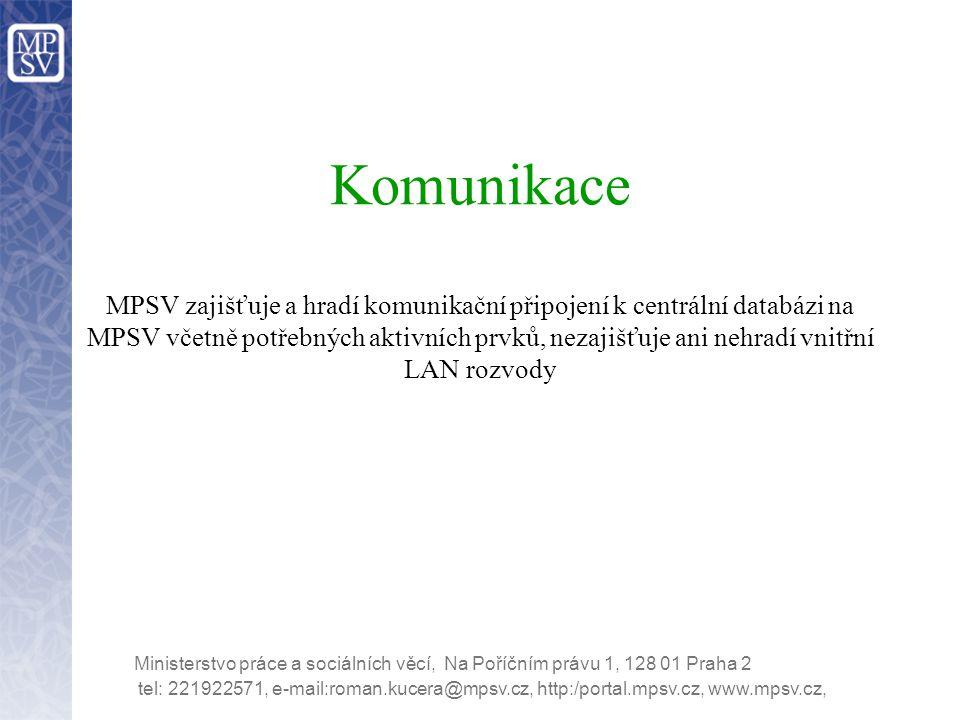Ministerstvo práce a sociálních věcí, Na Poříčním právu 1, 128 01 Praha 2 Komunikace MPSV zajišťuje a hradí komunikační připojení k centrální databázi na MPSV včetně potřebných aktivních prvků, nezajišťuje ani nehradí vnitřní LAN rozvody