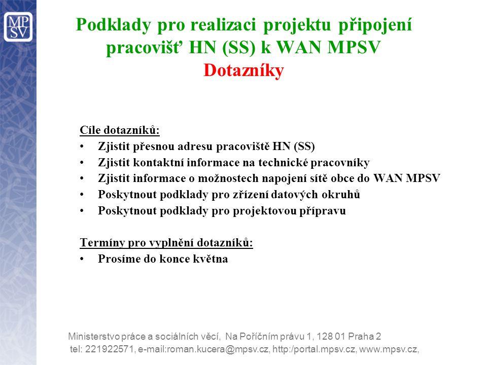 Ministerstvo práce a sociálních věcí, Na Poříčním právu 1, 128 01 Praha 2 Podklady pro realizaci projektu připojení pracovišť HN (SS) k WAN MPSV Dotaz