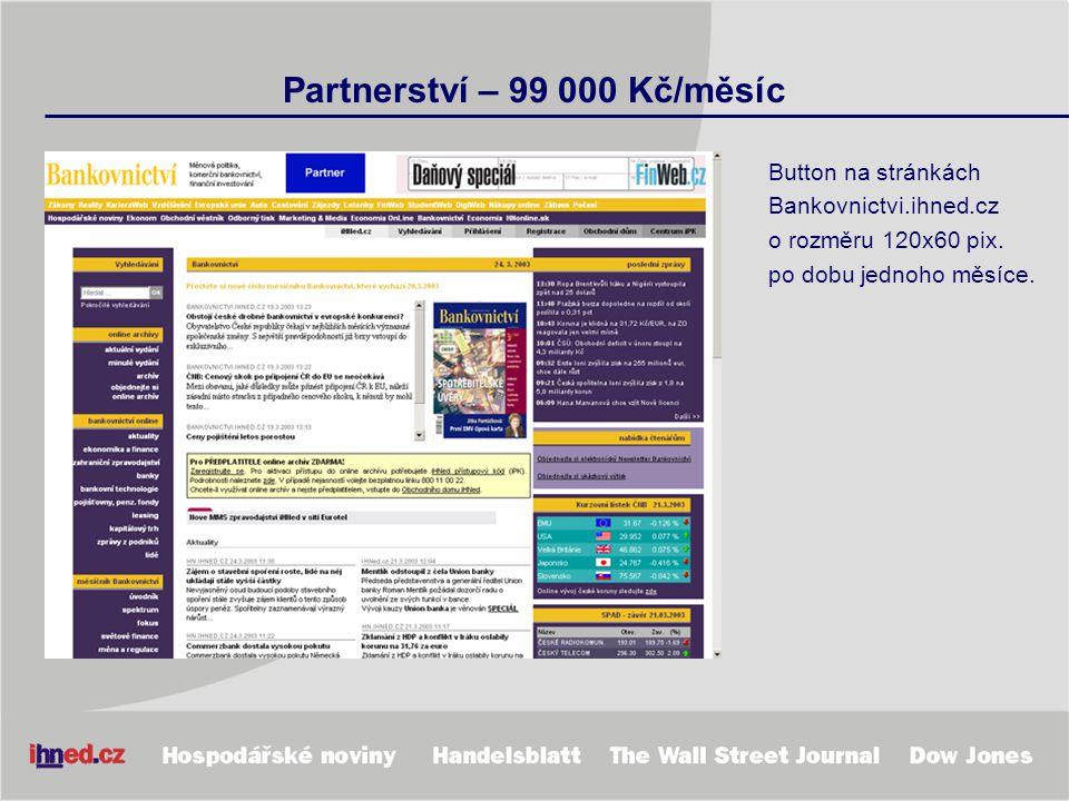 Partnerství – 99 000 Kč/měsíc Button na stránkách Bankovnictvi.ihned.cz o rozměru 120x60 pix. po dobu jednoho měsíce.