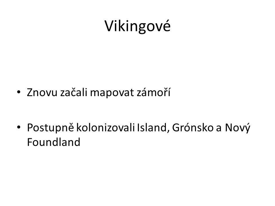 Vikingové Znovu začali mapovat zámoří Postupně kolonizovali Island, Grónsko a Nový Foundland
