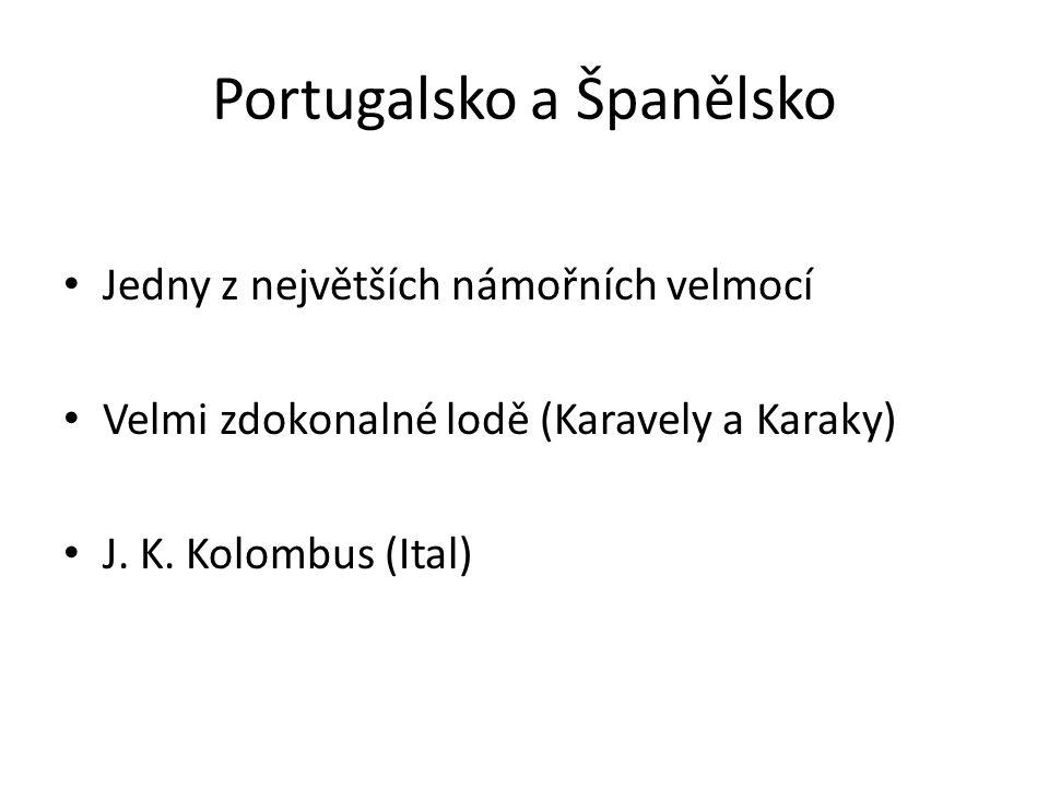 Portugalsko a Španělsko Jedny z největších námořních velmocí Velmi zdokonalné lodě (Karavely a Karaky) J. K. Kolombus (Ital)