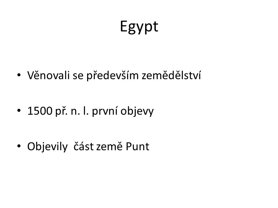 Egypt Věnovali se především zemědělství 1500 př. n. l. první objevy Objevily část země Punt