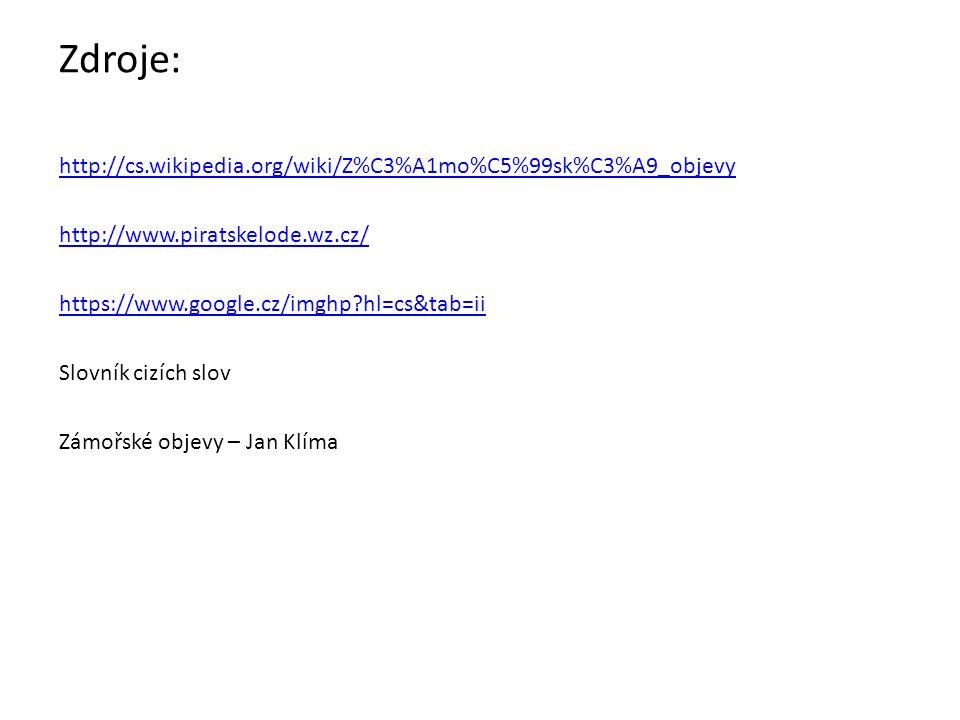 Zdroje: http://cs.wikipedia.org/wiki/Z%C3%A1mo%C5%99sk%C3%A9_objevy http://www.piratskelode.wz.cz/ https://www.google.cz/imghp?hl=cs&tab=ii Slovník ci