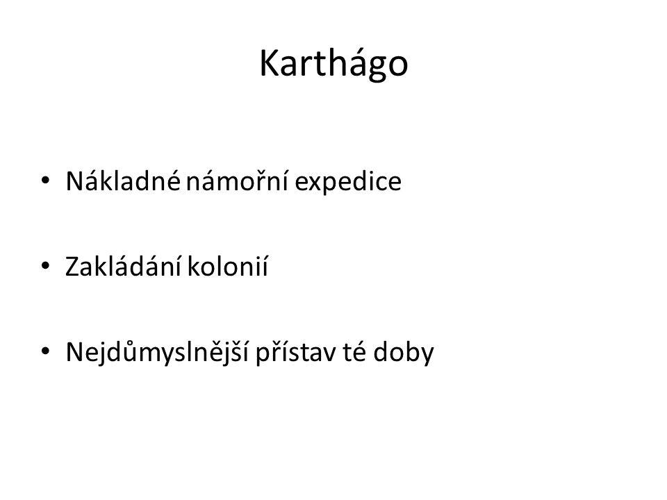 Karthágo Nákladné námořní expedice Zakládání kolonií Nejdůmyslnější přístav té doby