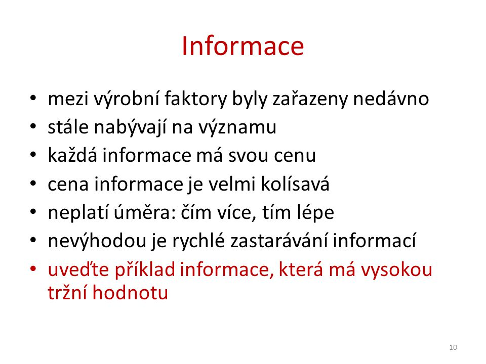 Informace mezi výrobní faktory byly zařazeny nedávno stále nabývají na významu každá informace má svou cenu cena informace je velmi kolísavá neplatí ú